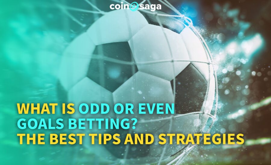 What is Odd or Even Goals Betting? The best tips and strategies