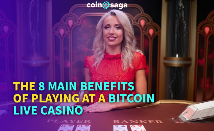 The 8 Main Benefits of Playing at a Bitcoin Live Casino