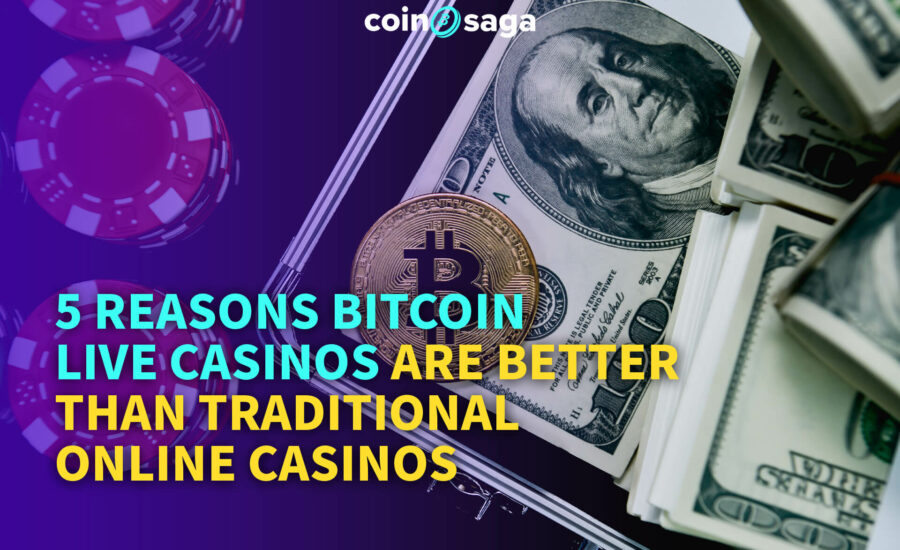 5 Reasons Bitcoin Live Casino Are Better Than Traditional Online Casino