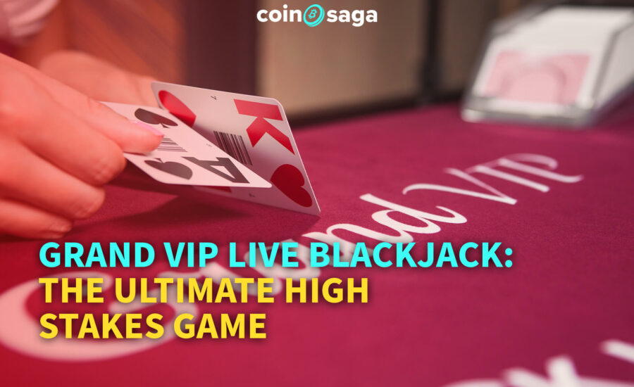Grand VIP Live Blackjack: The Ultimate High Stakes Game